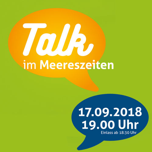TALK im Meereszeiten / Early Bird - 17.09.2018